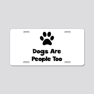 Dogs Are People Too Aluminum License Plate