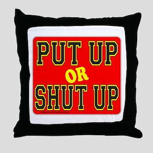 PUT UP OR SHUT UP Throw Pillow