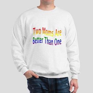 2 Moms Better (rainbow) Sweatshirt