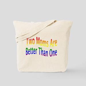 2 Moms Better (rainbow) Tote Bag
