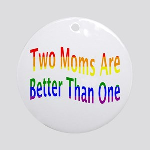 2 Moms Better (rainbow) Ornament (Round)