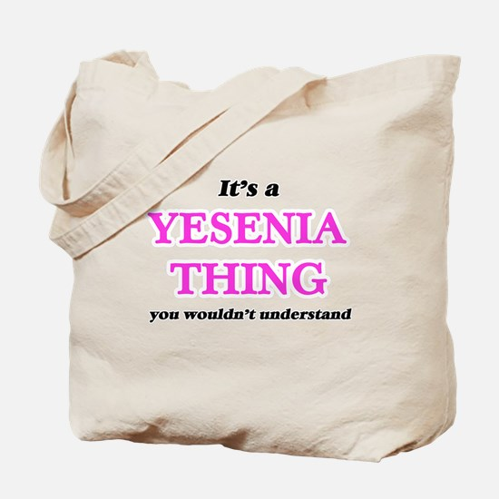 It's a Yesenia thing, you wouldn' Tote Bag