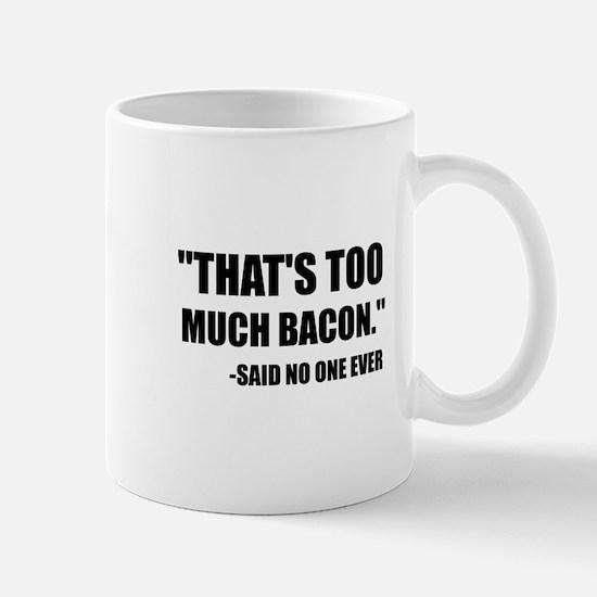 Too Much Bacon Said Mugs