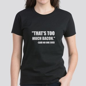 Too Much Bacon Said T-Shirt