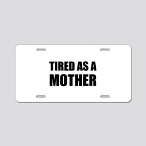 Tired As A Mother Aluminum License Plate