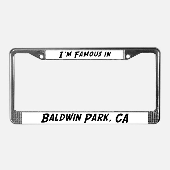 Famous in Baldwin Park License Plate Frame