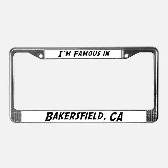 Famous in Bakersfield License Plate Frame