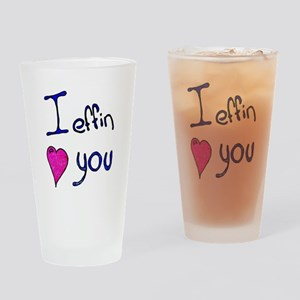 I effin love you Drinking Glass