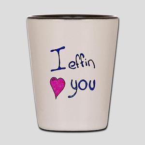 I effin love you Shot Glass