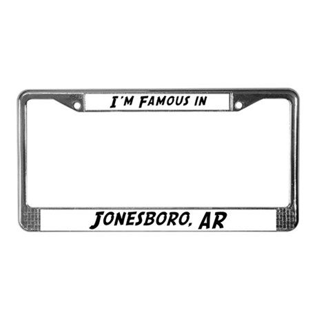 Famous in Jonesboro License Plate Frame