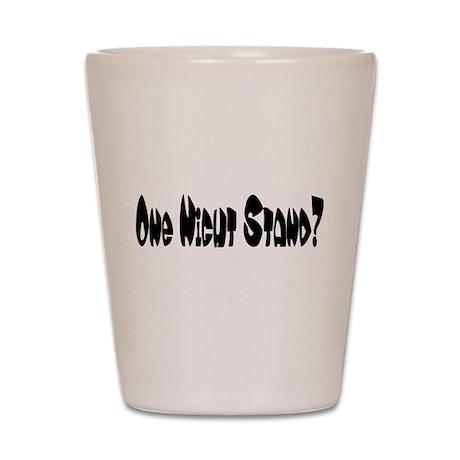 One Night Stand? Shot Glass