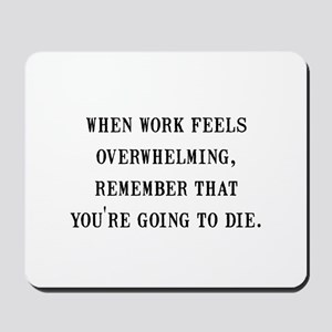 Work Overwhelming Mousepad