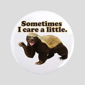 "Honey Badger Sometimes I Care 3.5"" Button"