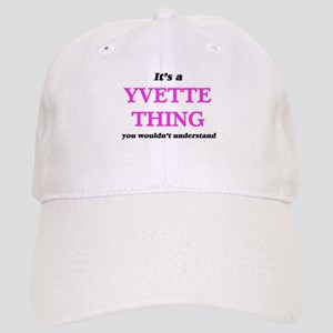 It's a Yvette thing, you wouldn't unde Cap