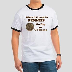 Pennies - Go Big Ringer T