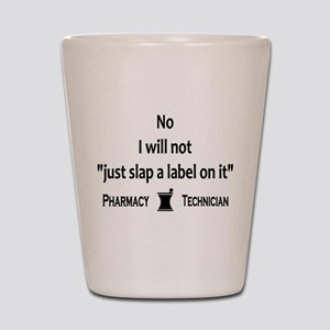 Pharmacy - Just Slap A Label On It Shot Glass