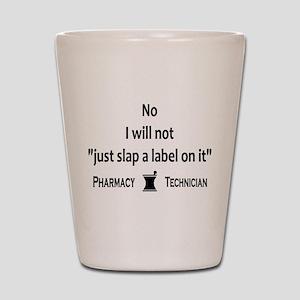 Pharmacy - Just Slap A Label On It Shot Glass