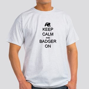 Keep Calm and Badger On Light T-Shirt
