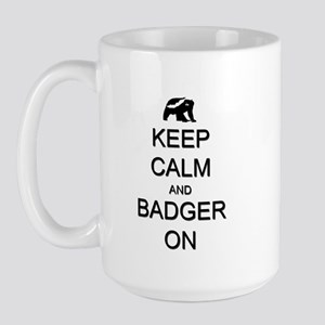 Keep Calm and Badger On Large Mug
