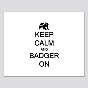 Keep Calm and Badger On Small Poster