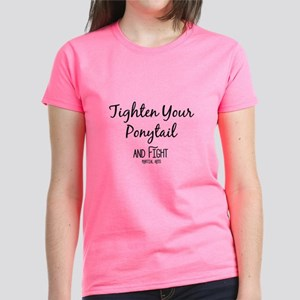 Tighten Your Ponytail And Fight Women's T-Shir