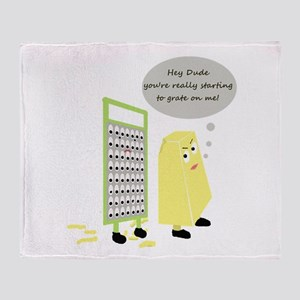 You're starting to Grate on m Throw Blanket