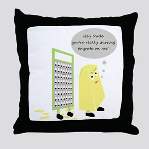 You're starting to Grate on m Throw Pillow