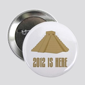 "2012 is Here 2.25"" Button"
