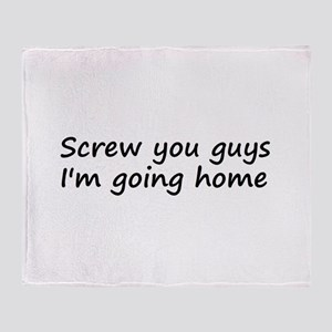 Screw you guys I'm going home Throw Blanket