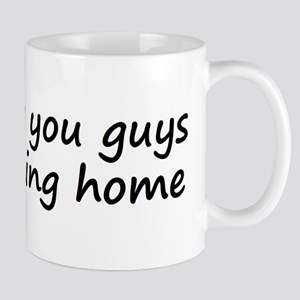 Screw you guys I'm going home Mug