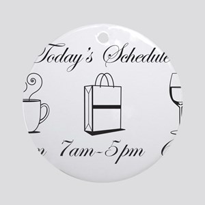 Today's Schedule - Shop till Ornament (Round)