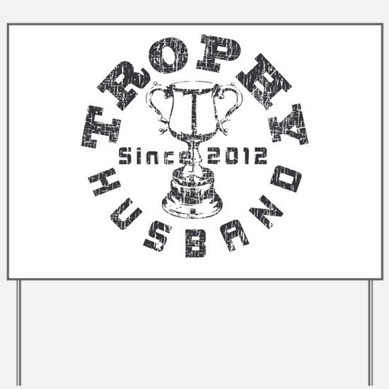 Trophy Husband Since 2012 Yard Sign