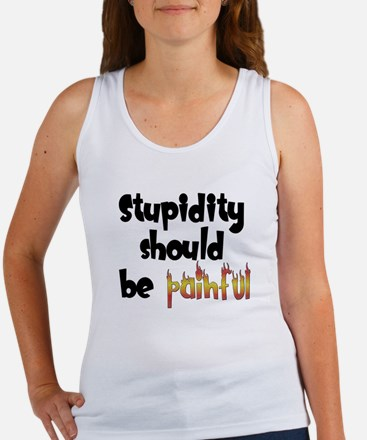 Stupidity Should Be Painful Women's Tank Top