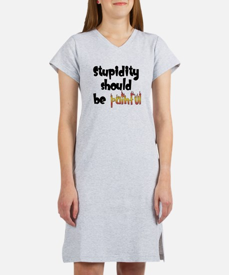 Stupidity Should Be Painful Women's Nightshirt