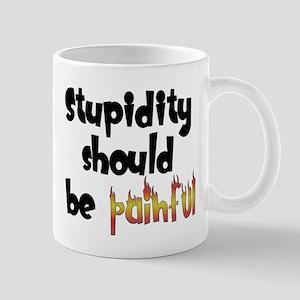 Stupidity Should Be Painful Mug