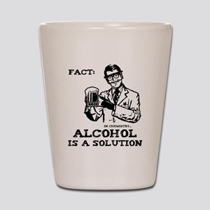 Alcohol is a Solution Shot Glass