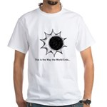 The World Ends... White T-Shirt