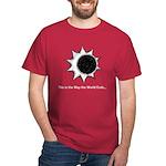 The World Ends... Dark T-Shirt