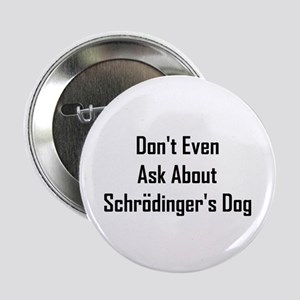 "About Shrodinger's Dog 2.25"" Button"