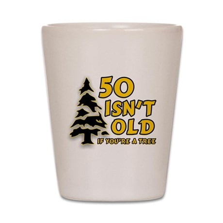 50 Isn't Old, If You're A Tree Shot Glass