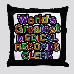 Worlds Greatest MEDICAL RECORDS CLERK Throw Pillow