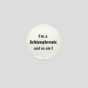 I'm A Schizophrenic Mini Button