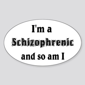 I'm A Schizophrenic Oval Sticker
