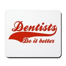 Dentists Do It Better Mousepad