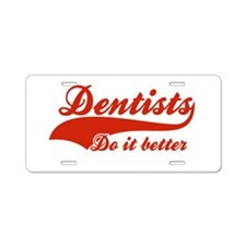 Dentists Do It Better Aluminum License Plate