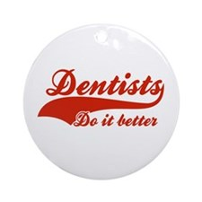Dentists Do It Better Ornament (Round)