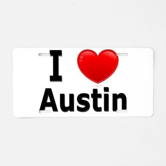 I Love Austin Aluminum License Plate