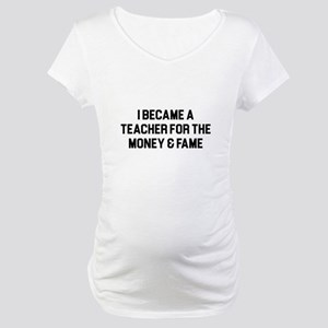 Teacher Fame Maternity T-Shirt