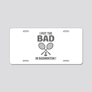 Bad in Badminton Aluminum License Plate
