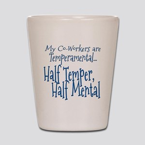 Co-Workers are Temperamental Shot Glass